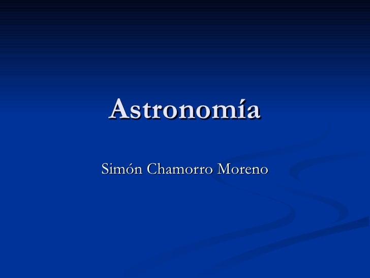 Astronomía Simón Chamorro Moreno