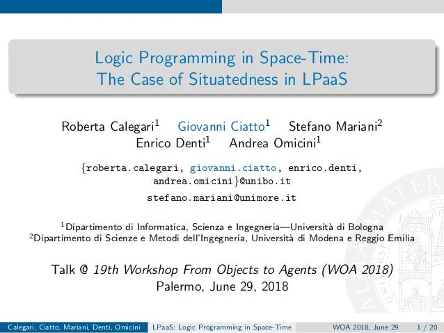 Logic Programming in Space-Time: The Case of Situatedness in LPaaS Roberta Calegari1 Giovanni Ciatto1 Stefano Mariani2 Enr...