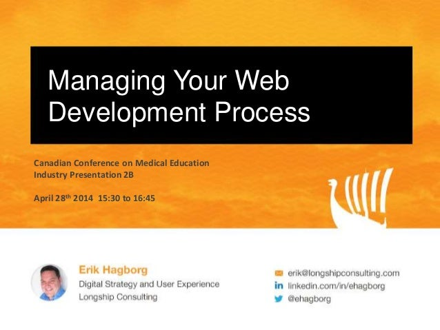 Managing Your Web Development Process Canadian Conference on Medical Education Industry Presentation 2B April 28th 2014 15...
