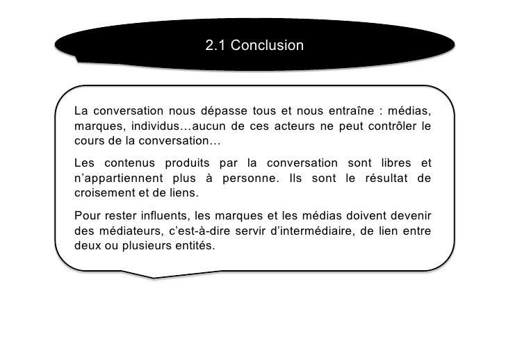 2.1 Conclusion    La conversation nous dépasse tous et nous entraîne : médias, marques, individus…aucun de ces acteurs ne ...