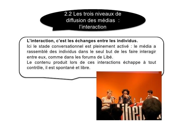 2.2 Les trois niveaux de                    diffusion des médias :                          l'interaction  L'interaction, ...
