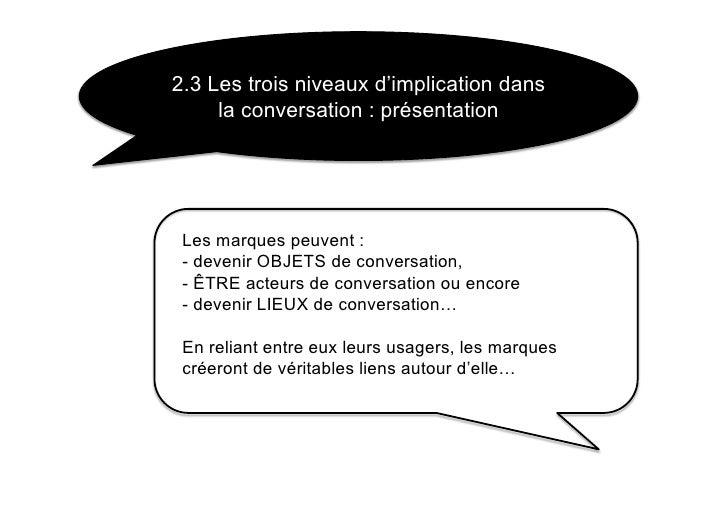2.3 Les trois niveaux d'implication dans      la conversation : présentation      Les marques peuvent :  - devenir OBJETS ...