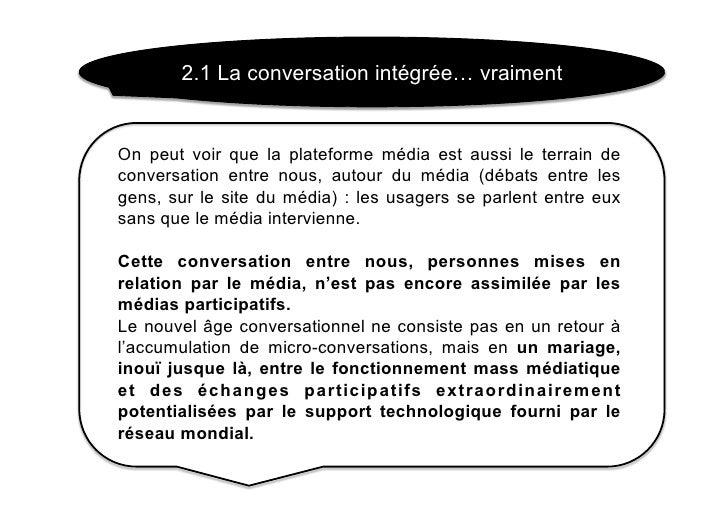 2.1 La conversation intégrée… vraiment   On peut voir que la plateforme média est aussi le terrain de conversation entre n...