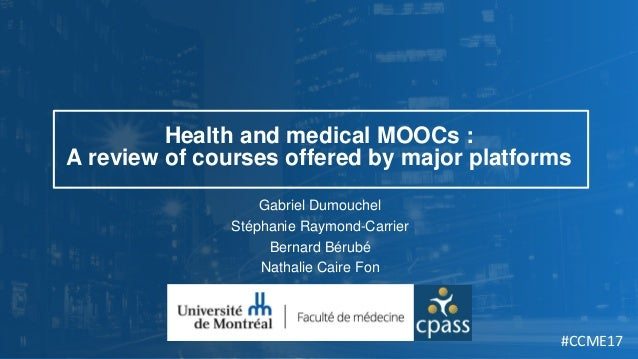 Health and medical MOOCs : A review of courses offered by major platforms Gabriel Dumouchel Stéphanie Raymond-Carrier Bern...