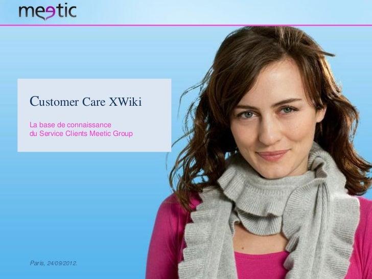 Customer Care XWikiLa base de connaissancedu Service Clients Meetic GroupParis, 24/09/2012.