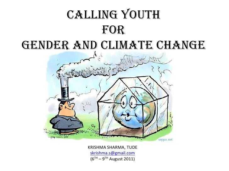 Calling Youth forGender and Climate Change<br />KRISHMA SHARMA, TUDE<br />skrishma.s@gmail.com<br />(6TH – 9TH August 2011...