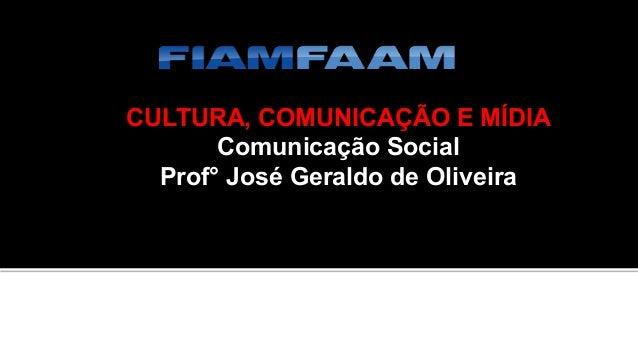 CULTURA, COMUNICAÇÃO E MÍDIA Comunicação Social Prof° José Geraldo de Oliveira CONTEÚDO • A responsabilidade dos profissi...