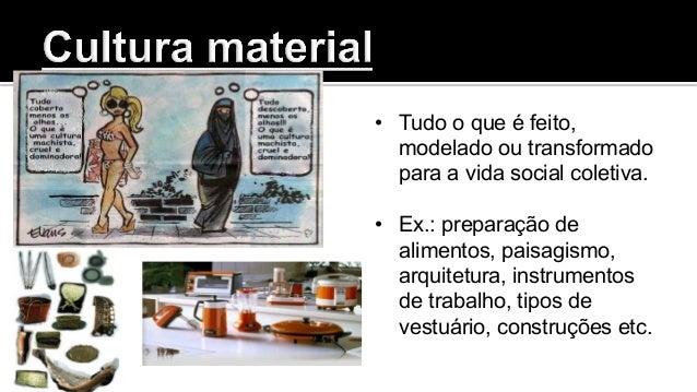 • Tudo o que é feito, modelado ou transformado para a vida social coletiva. • Ex.: preparação de alimentos, paisagismo, ...