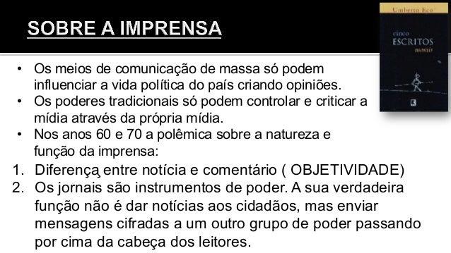 • Os meios de comunicação de massa só podem influenciar a vida política do país criando opiniões. • Os poderes tradicion...