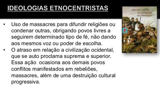 • Uso de massacres para difundir religiões ou condenar outras, obrigando povos livres a seguirem determinado tipo de fé, ...