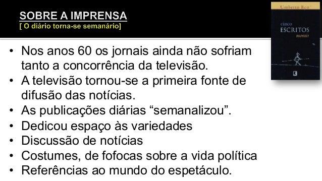 • Nos anos 60 os jornais ainda não sofriam tanto a concorrência da televisão. • A televisão tornou-se a primeira fonte d...