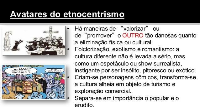 """Avatares do etnocentrismo • Há maneiras de """"valorizar"""" ou de""""promover""""o OUTRO tão danosas quanto a eliminação física ou c..."""