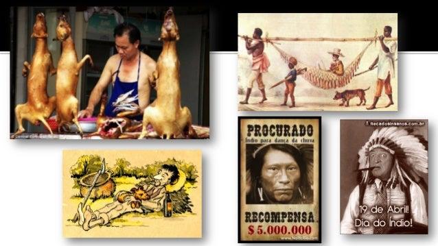 • É o oposto do etnocentrismo [ Puro preconceito] e nos coloca um desafio importante: Em nome do respeito à cultura alhei...
