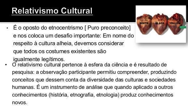 A noção de RELATIVISMO CULTURAL abrange três significados: 1. Todo e qualquer elemento de uma cultura é relativo aos elem...