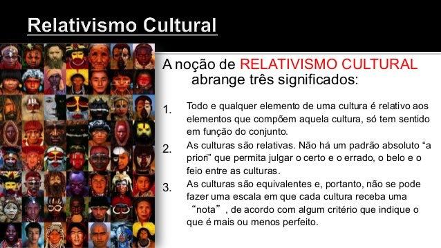 1. Respeito sincero pela cultura e sociedade de outros povos. (Comportamentos são tão dignos como outros quaisquer) 2. U...