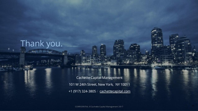 Thank you. Cachette Capital Management 101 W 24th Street, New York, NY 10011 +1 (917) 324-3805 / cachettecapital.com CONFI...