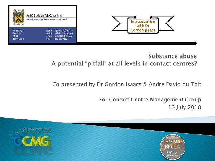 "In association with Dr Gordon Isaacs<br />Substance abuseA potential ""pitfall"" at all levels in contact centres?<br />Co p..."