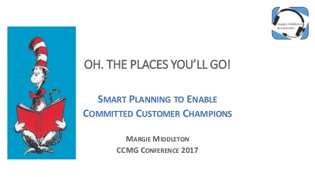 margie middleton & associates margie middleton & associates OH. THE PLACES YOU'LL GO! SMART PLANNING TO ENABLE COMMITTED C...