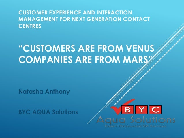 "CUSTOMER EXPERIENCE AND INTERACTION MANAGEMENT FOR NEXT GENERATION CONTACT CENTRES ""CUSTOMERS ARE FROM VENUS COMPANIES ARE..."