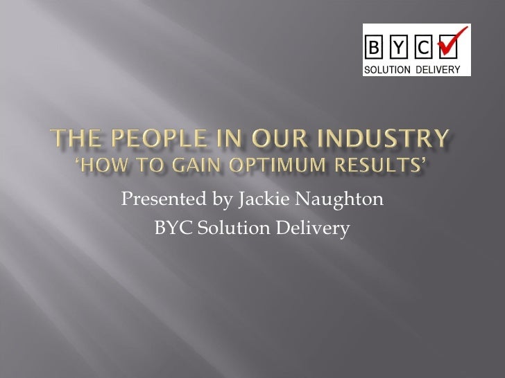 Presented by Jackie Naughton BYC Solution Delivery