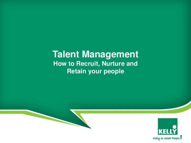 Talent ManagementHow to Recruit, Nurture and   Retain your people