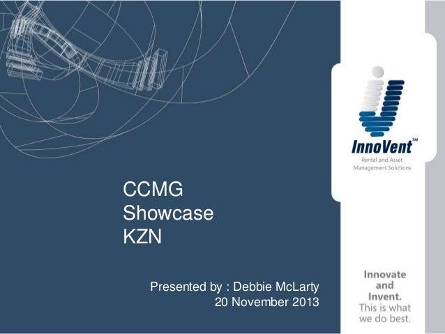 CCMG Showcase KZN Presented by : Debbie McLarty 20 November 2013