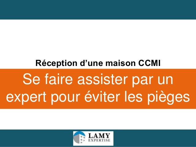 Réception d'une maison CCMI  Se faire assister par un expert pour éviter les pièges 1