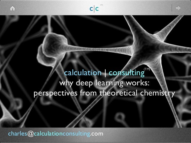 calculation | consulting why deep learning works: perspectives from theoretical chemistry (TM) c|c (TM) charles@calculatio...