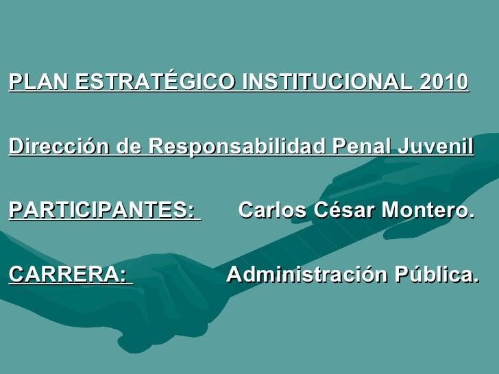 <ul><li>PLAN ESTRATÉGICO INSTITUCIONAL 2010 </li></ul><ul><li>Dirección de Responsabilidad Penal Juvenil </li></ul><ul><li...