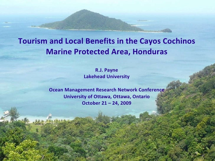 Tourism and Local Benefits in the Cayos Cochinos Marine Protected Area, Honduras R.J. Payne Lakehead University Ocean Mana...