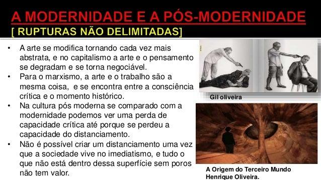 • Podemos dizer que o inicio do pós-modernismo acontece com o rompimento com o pensamento modernista, conceitos e ideologi...