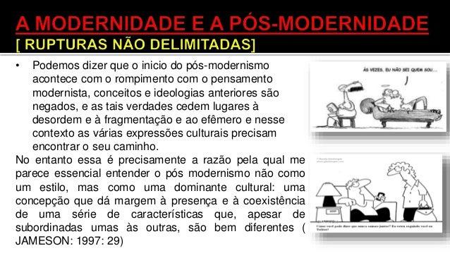 • Em Pós-modernismo, a lógica cultural do capitalismo tardio (1997), Fredric Jameson alerta ser mais seguro entender o con...