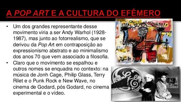 """• Se o modernismo acreditava na arte como um elemento de cura o pós- modernismo em Andy Warhol não acredita nisso. • O """"Mi..."""