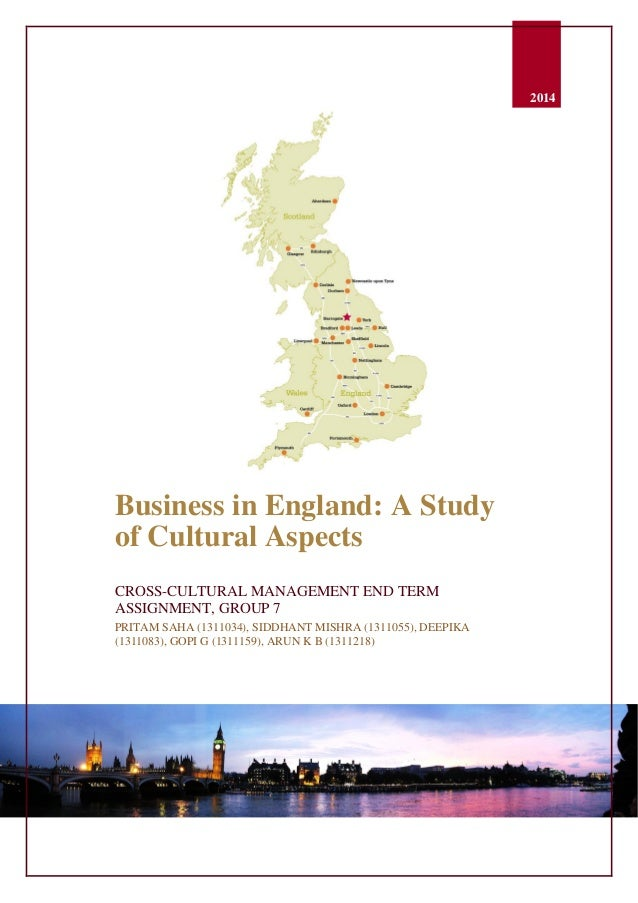 0 2014 Business in England: A Study of Cultural Aspects CROSS-CULTURAL MANAGEMENT END TERM ASSIGNMENT, GROUP 7 PRITAM SAHA...