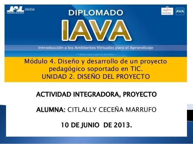Módulo 4. Diseño y desarrollo de un proyectopedagógico soportado en TIC.UNIDAD 2. DISEÑO DEL PROYECTOACTIVIDAD INTEGRADORA...