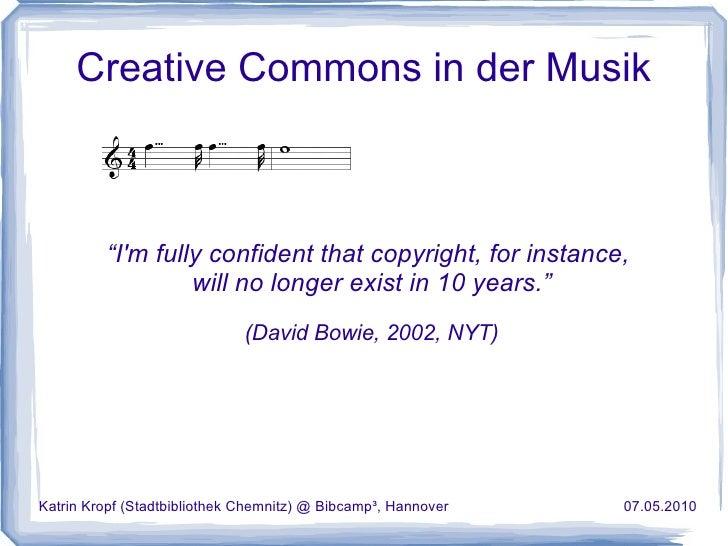 "Creative Commons in der Musik "" I'm fully confident that copyright, for instance,  will no longer exist in 10 years."" (Dav..."