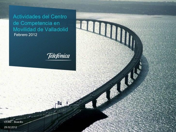 Actividades del Centro       de Competencia en       Movilidad de Valladolid       Febrero 2012CCMV - Boecillo29.02.2012