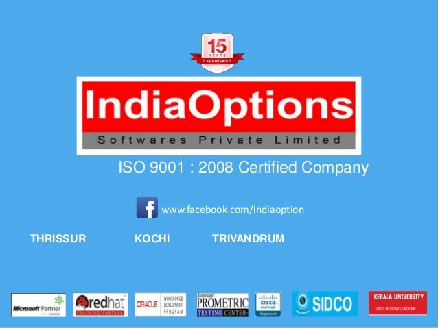 ISO 9001 : 2008 Certified Company THRISSUR KOCHI TRIVANDRUM www.facebook.com/indiaoption