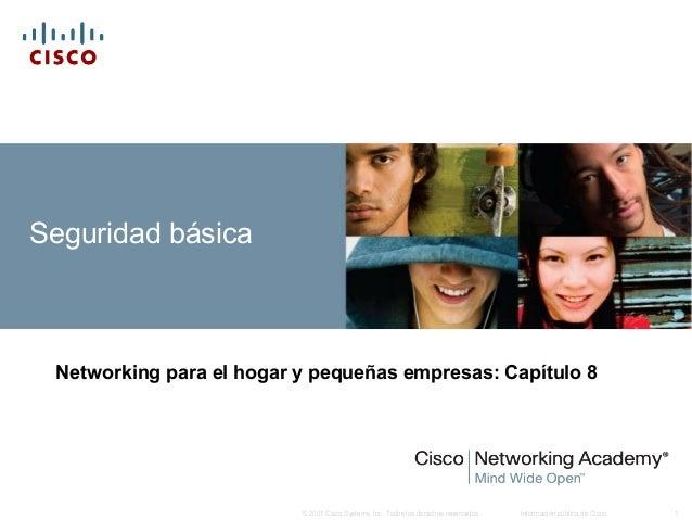 Información pública de Cisco 1© 2007 Cisco Systems, Inc. Todos los derechos reservados. Seguridad básica Networking para e...