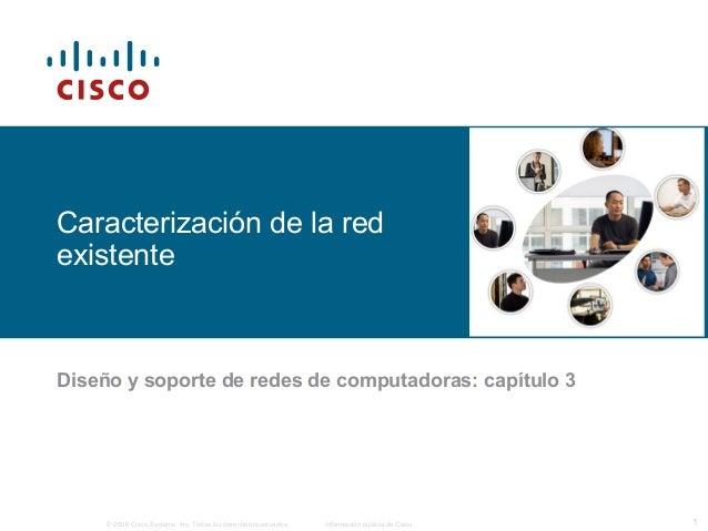 © 2006 Cisco Systems, Inc. Todos los derechos reservados. Información pública de Cisco 1 Caracterización de la red existen...