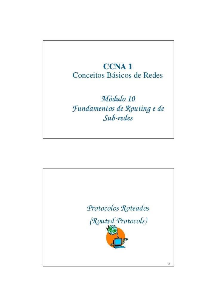 CCNA 1Conceitos Básicos de Redes       Módulo 10Fundamentos de Routing e de        Sub-redes    Protocolos Roteados     (R...