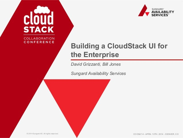 © 2014 Sungard AS. All rights reserved. Building a CloudStack UI for the Enterprise David Grizzanti, Bill Jones Sungard Av...