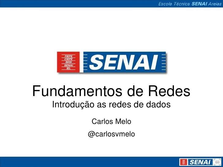 Fundamentos de Redes  Introdução as redes de dados           Carlos Melo          @carlosvmelo