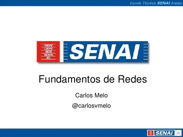 Fundamentos de Redes      Carlos Melo      @carlosvmelo