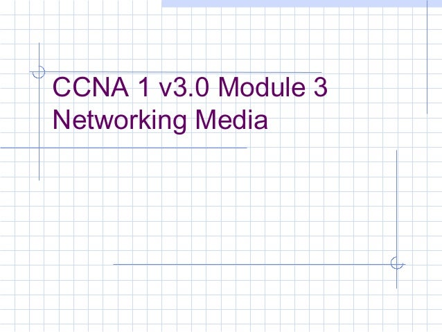CCNA 1 v3.0 Module 3Networking Media