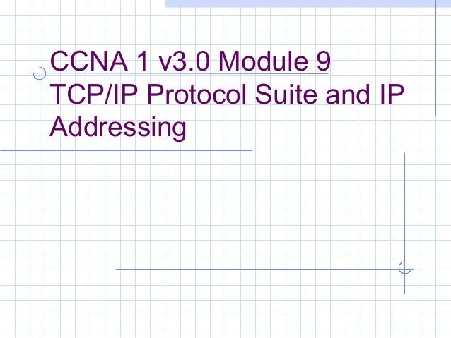 CCNA 1 v3.0 Module 9TCP/IP Protocol Suite and IPAddressing