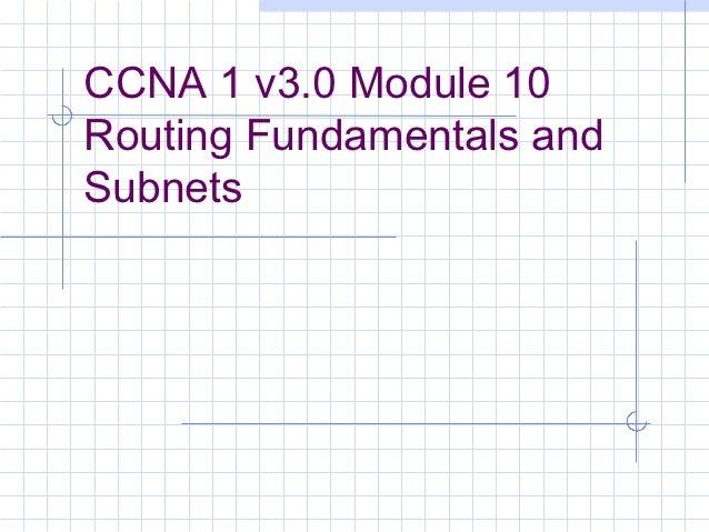 CCNA 1 v3.0 Module 10Routing Fundamentals andSubnets
