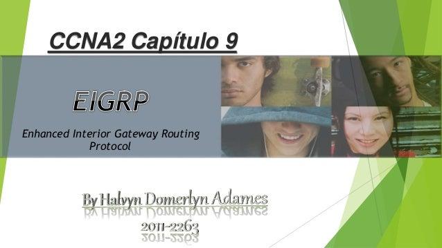 CCNA2 Capítulo 9  Enhanced Interior Gateway Routing  Protocol