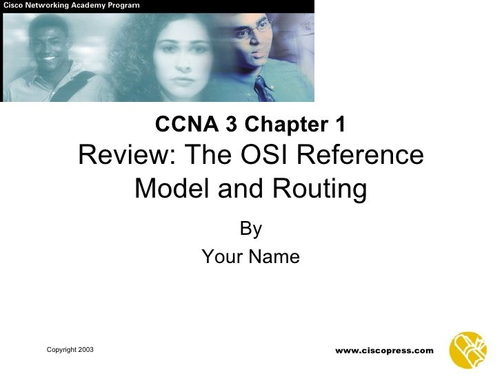 By Your Name CCNA 3 Chapter 1 Review: The OSI Reference Model and Routing