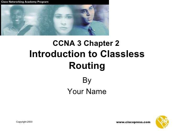 CCNA 3 Chapter 2   Introduction to Classless Routing By Your Name